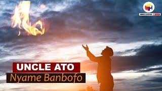 Uncle Ato - Nyame Banbofo (Video)