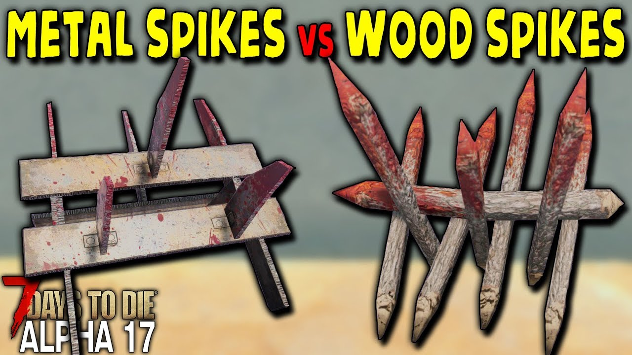 New Metal Spikes Vs Wood In Alpha 17 7 Days To