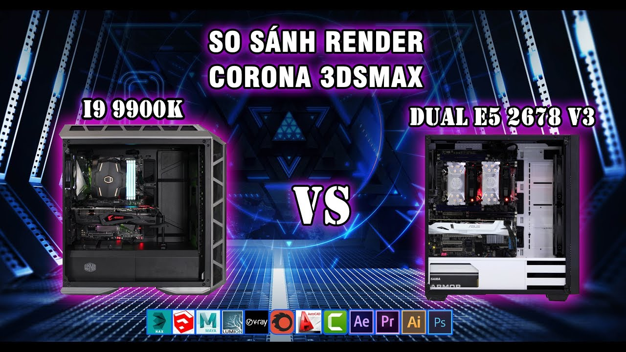 SO SÁNH RENDER : Dual Xeon E5 2678v3 VS i9 9900k
