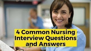 4 Common Nursing Interview Questions and Answers
