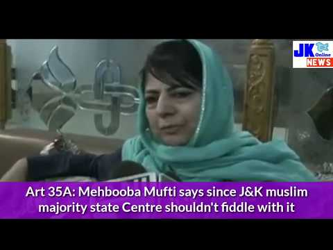 Art 35A: Mehbooba Mufti says since J&K muslim majority state Centre shouldn't fiddle with it | Jk on Mp3