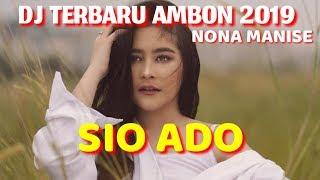 DJ TERBARU 2019 DJ SIO ADO,LAGU AMBON TERBARU 2019 NONA MANISE