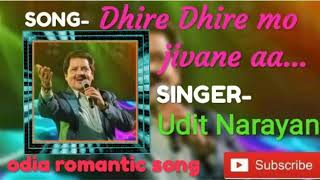 Dhire Dhire mo jivane aa song by Udit Narayan Odia Romantic Filmy Song