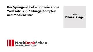 Der Springer-Chef – und wie er die Welt sah: Bild-Zeitungs-Komplex und Medienkritik | Tobias Riegel