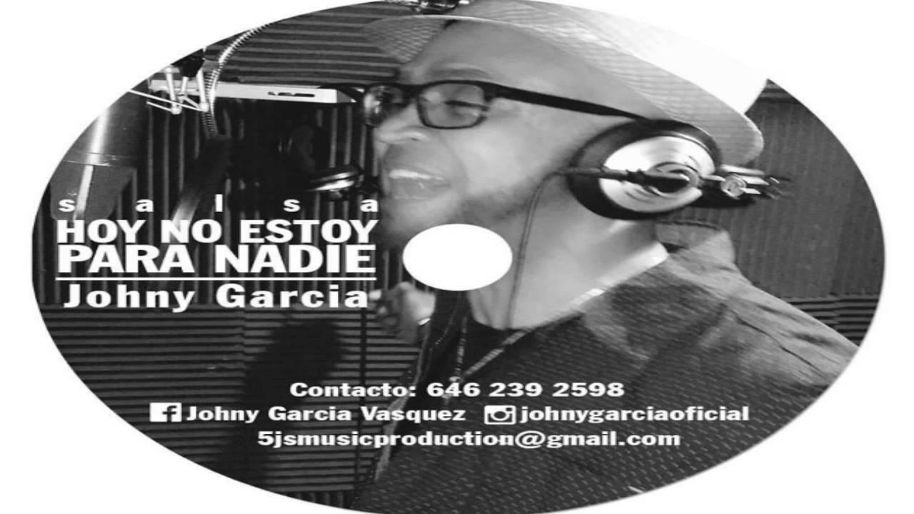 Hoy No Estoy Para Nadie Salsa Johny Garcia Audio Hq 2016 Youtube