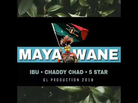 Maya Wane (2018 Fresh) - IBU ft. Chaddy Chad & 5 Star
