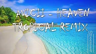 Avicii - Heaven (MaartenLo remix) (Tropical House)