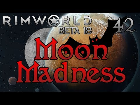 Rimworld: Moon Madness! - Part 42: Long Road To Ruin [Lovecraft Extreme Beta 18]