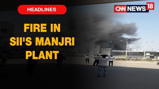 Major Fires Breaks Out At Serum Institute's Manjri Plant, 9 People Rescued So Far | CNN News18
