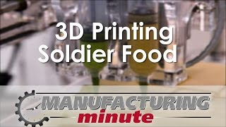 Manufacturing Minute: 3D Printing Soldier Food