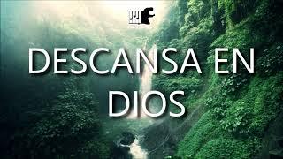 Musica instrumental para orar, Descanso en Dios, La mejor música para orar
