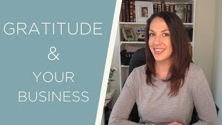 Practicing Gratitude in Your Business | Being Grateful as an Entrepreneur