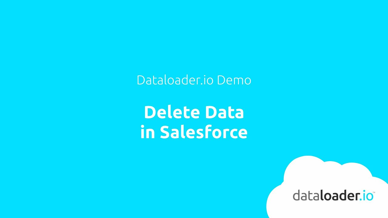 Deleting data from Salesforce | dataloader io