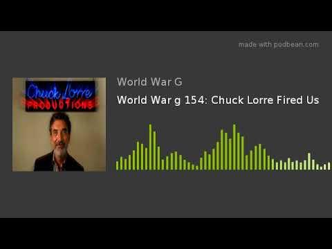 World War g 154: Chuck Lorre Fired Us