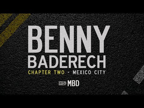 Benny Baderech: Chapter Two - Mexico City - Special Guest MBD
