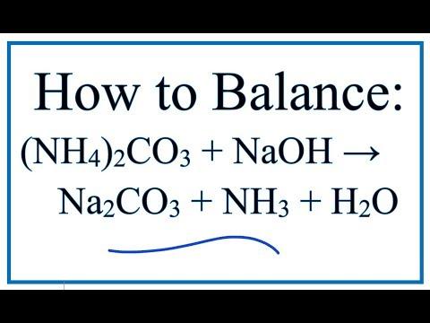 How To Balance (NH4)2CO3 + NaOH = Na2CO3 + NH3 + H2O (Ammonium Carbonate + Sodium Hydroxide)