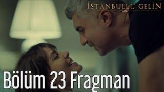İstanbullu Gelin 23. Bölüm Fragman