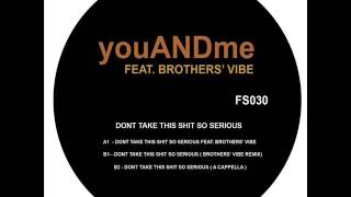 "youANDme feat. Brothers Vibe ""Dont Take This Shit So Serious"" (Original Mix) [FS030] A1"