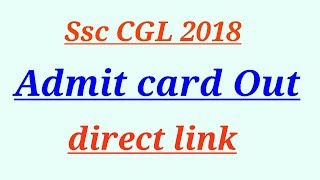 Ssc CGL 2018 Admit Cards out