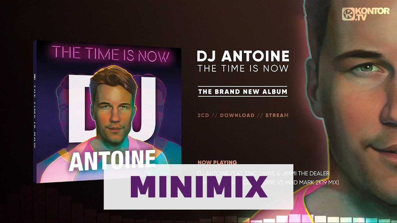 Dj Antoine The Time Is Now Official Minimix Hd Youtube