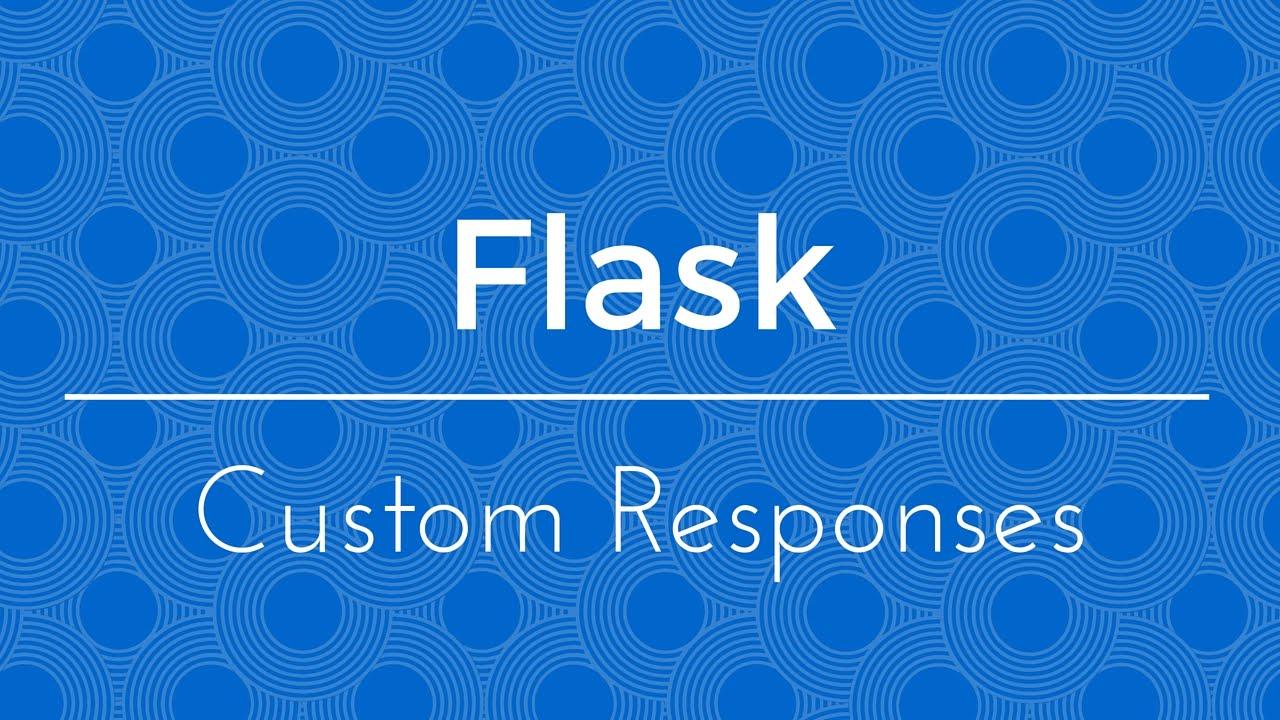 Creating Custom Responses in Flask