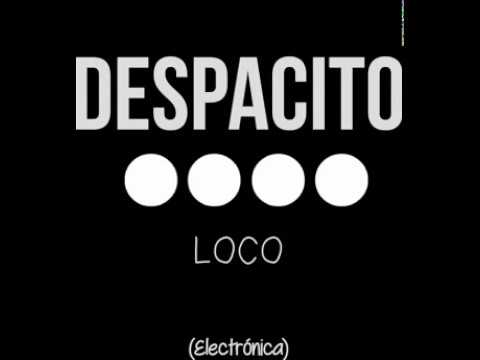 Despacito Electronica LOCO 2017
