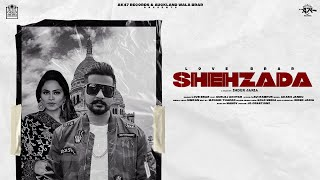 Shehzada (Official Video) : Love Brar Ft. Gurlej Akhtar   Latest Punjabi Songs 2021   AK47 Records