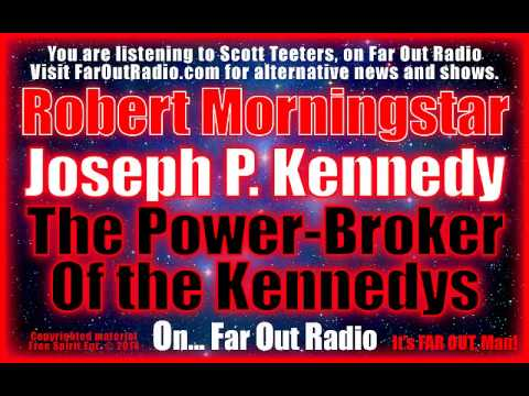 Robert Morningstar, Joseph P. Kennedy The Power Broker Of The Kennedys, On FarOutRadio 11-21-14