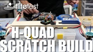 Flite Test - H-quad - Scratch Build