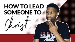 How to Lead Someone to Christ TIPS ON SHARING YOUR FAITH