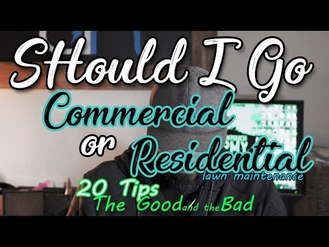 Should You Go/Mow Commercial or Residential Lawn Maintenance?! 20 TIPS!