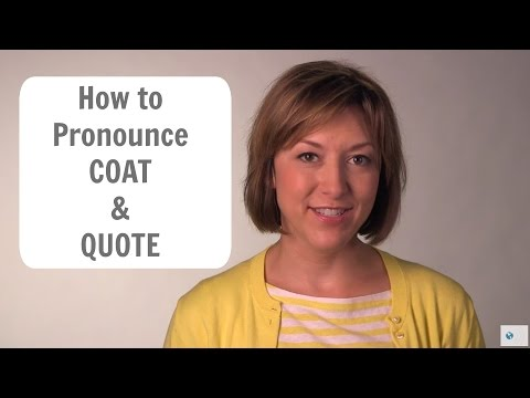 How To Pronounce COAT & QUOTE - American English Pronunciation Lesson