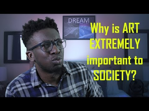 Why is Art EXTREMELY important to society?
