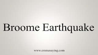 How To Pronounce Broome Earthquake
