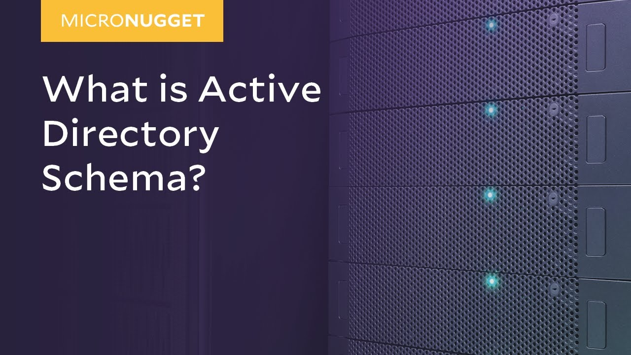 MicroNugget: What is Active Directory Schema?