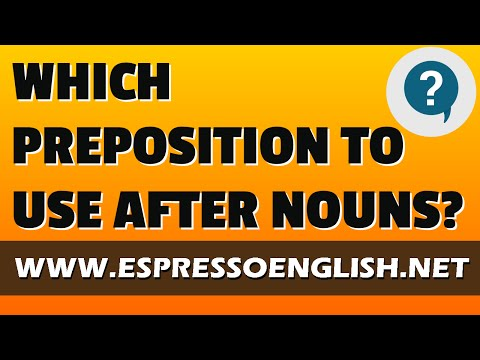 English grammar: Which preposition to use after nouns?