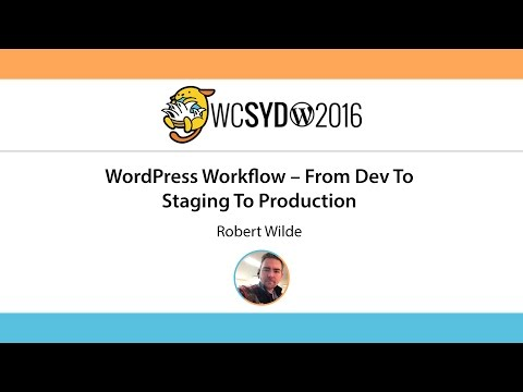 Robert Wilde: WordPress Workflow - From Dev To Staging To Production - WordCamp Sydney 2016