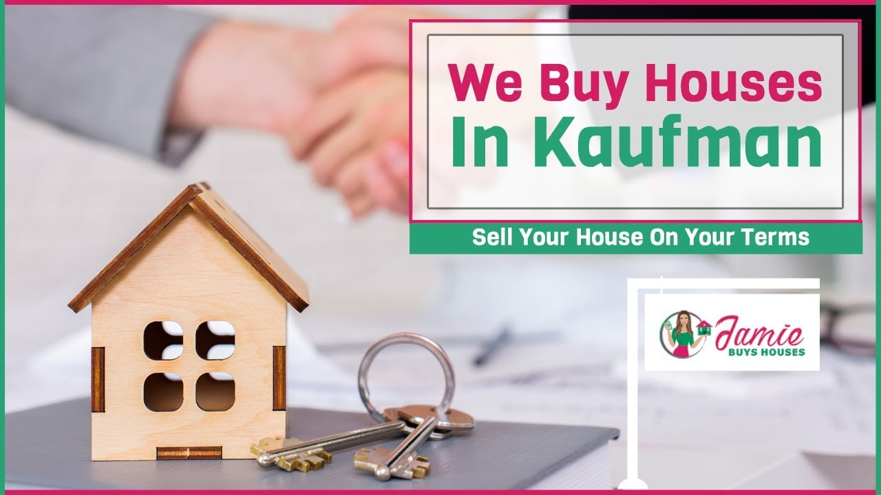 We Buy Houses In Kaufman Texas | Sell Your House Fast In Kaufman | Jamie Buys Houses