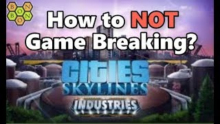 Cities Skylines - Industries DLC - Breaking Game Advice