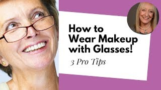 How to Wear Makeup with Glasses and Other Useful Makeup Tips for Women Over 60