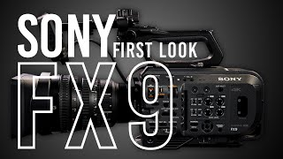 Sony FX9 Full Frame Digital Cinema Camera | First Look