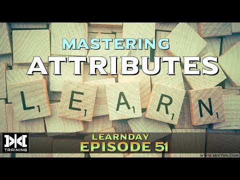 LearnDay Episode 51 : Mastering Attributes