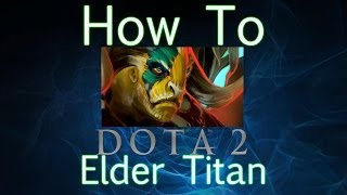 Dota 2 How To Guide - Elder Titan