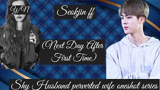 || Next Day After First Time Doing It ||(Seokjin ff)[Shy Husband Perverted Wife One shot Series]