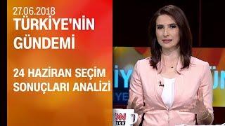 24 Haziran seçim sonuçları analizi - Türkiye'nin Gündemi 27.06.2018 Çarşamba