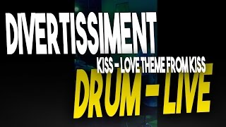 Divertissiment - Kiss - Love Theme From Kiss (Esquilo bateria)