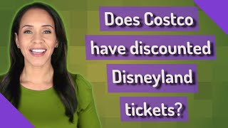 Does Costco have discounted Disneyland tickets?