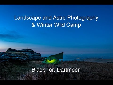 Landscape and Astro Photography - Wild Camping on Black Tor Dartmoor