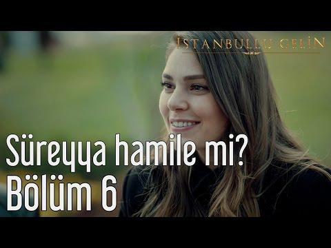 İstanbullu Gelin 6. Bölüm - Süreyya Hamile mi?