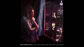 The Paper Kites - Give Me Your Fire, Give Me Your Rain [Official Audio]